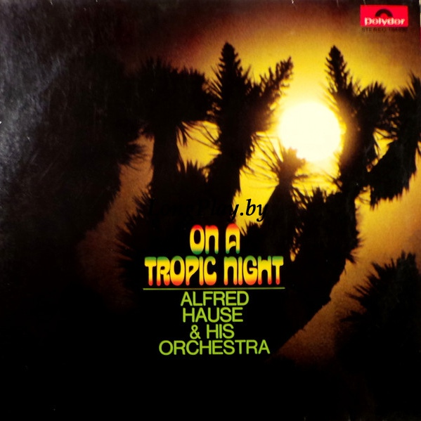 Alfred Hause & His Orchestra - On A Tropic Night
